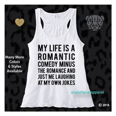 My Life Is a Romantic Comedy Minus the Romance and Just Me Laughing... (34 CAD) ❤ liked on Polyvore featuring tops, tanks, white, women's clothing, white tank top, sheer tops, summer tanks, racerback tank and white tops