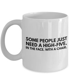 Dark Inappropriate Humor Funny Coffee Mug - Adult Humor - Some People Just Need A High Five In The Face With A Chair - 11oz Mug / White