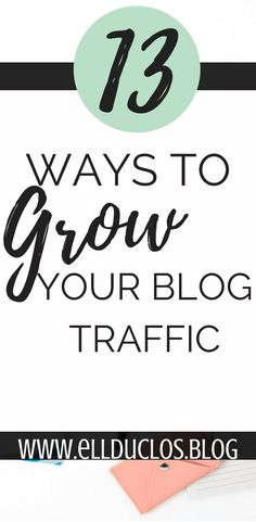 13 ways to grow your blog traffic! With these key tips you can take your blog traffic to the next level.