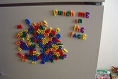 ...and THIS is why we no longer have Alphabet Magnets on our fridge!  LOL