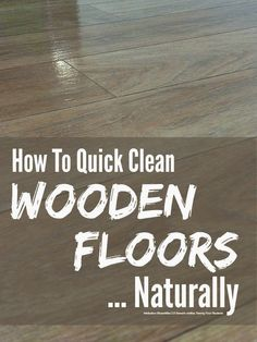 How to quick clean wooden floors naturally @Maaike Anema Boven make lists ... ... #housework #greencleaning
