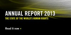 Annual Report 2013 The state of the world's human rights  ... follow link to read