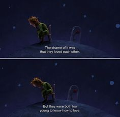 ― The Little Prince The Aviator: The shame of it was that they loved each other. But they were both too young to know how to love. Film Quotes, Book Quotes, Words Quotes, Sayings, Petit Prince Quotes, Citations Film, Love Scenes, Movie Lines, Beautiful Words
