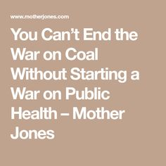 You Can't End the War on Coal Without Starting a War on Public Health – Mother Jones Mother Jones, Public Health, Politics, Jokes, War, Canning, Husky Jokes, Memes, Home Canning
