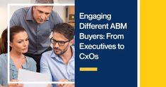 Engaging Different ABM Buyers: From Executives to CxOs Lead Generation, Growing Your Business, Going To Work, Different, Content Marketing, Accounting, Ebooks, Engagement Strategy, Social Media