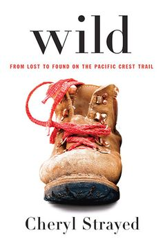 16 Books To Read Before They Hit Theaters This Year: Wild by Cheryl Strayed