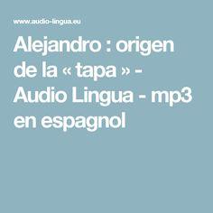 Alejandro : origen de la « tapa » - Audio Lingua - mp3 en espagnol