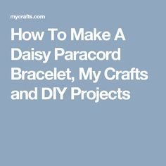 How To Make A Daisy Paracord Bracelet, My Crafts and DIY Projects