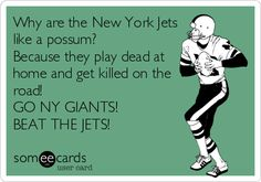 Why are the New York Jets like a possum? Because they play dead at home and get killed on the road! GO NY GIANTS! BEAT THE JETS!