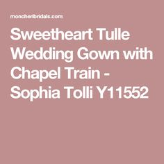 Sweetheart Tulle Wedding Gown with Chapel Train - Sophia Tolli Y11552