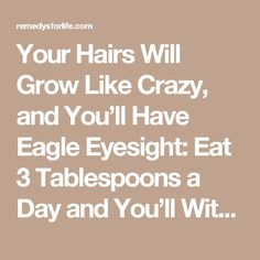 Your Hairs Will Grow Like Crazy, and You'll Have Eagle Eyesight: Eat 3 Tablespoons a Day and You'll Witness a Miracle! - Remedys For Life