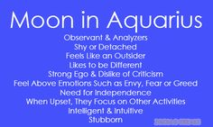 Traits of the Moon Signs.  It can be speculated these are sometimes more indicative of our personality than our zodiac Sun Sign since it is very indicative of our conscious or subconscious emotional world.  These are not the same as zodiac Sun Signs.  If you do not know your moon sign, you can calculate it here, but it would be advised to know your time and place of birth along with the date.  The moon travels signs every two and a half days, and in some cases it may change one sign on a…