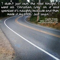 Now THAT is a Good Run - She went all Christian Grey on it and spanked it's naughty backside....