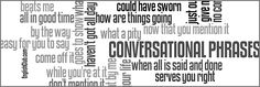 Conversational Phrases in English (sorted alphabetically). Useful for speaking / conversation practice.