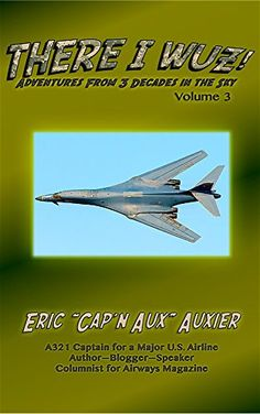 There I Wuz! Volume 3: Adventures From 3 Decades in the Sky by [Auxier, Eric]
