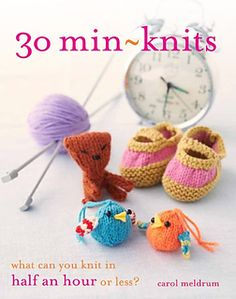 Ravelry: 30 Min-Knits: What Can You Knit in Half an Hour or Less?