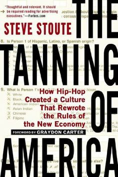 The Tanning of America: How Hip-Hop Created a Culture That Rewrote the Rules of the New Economy by Steve Stoute, http://www.amazon.com/dp/1592407382/ref=cm_sw_r_pi_dp_Adpprb0C9PFAG