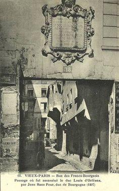 rue des Francs-Bourgeois - Paris 3ème/4ème Rue des Francs-Bourgeois, le passage où fut assassiné le duc d'Orléans, par Jean Sans Peur.