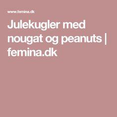 Julekugler med nougat og peanuts   femina.dk