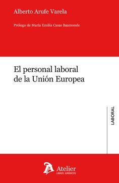 El personal laboral de la Unión Europea / Alberto Arufe Varela Atelier libros jurídicos, 2021 Bar Chart, Social Security, Authors, Libros, Bar Graphs