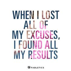 When I lost all of my excuses I found all my results.