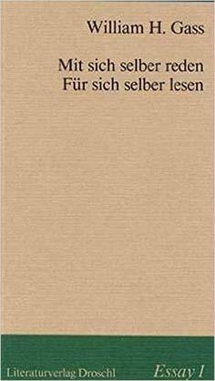Essay, 1: Mit sich selber reden, für sich selber lesen: Amazon.de: Walter Grond, William H Gass, Wilfried Prantner: Bücher