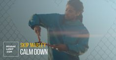 """In the midst of global hazard, Skip Marley advises the people to """"Calm Down""""."""