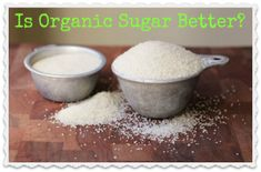 Organic Sugar v. Refined white sugar.  - Note: check facts.  No sources listed and they like to make jabs at commercial market, etc. to support their view, so possibly biased.