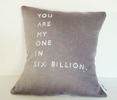 You Are My Only Pillow - SO CUTE! I know what my one in six billion is getting for our anniversary!