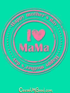 I Love Mama...  www.causeurgood.com  #quotes #mothersday