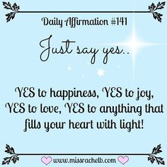 Daily Affirmation #141 JUST SAY YES, YES to happiness, YES to joy, YES to love…