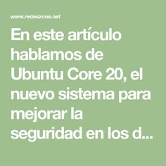 En este artículo hablamos de Ubuntu Core 20, el nuevo sistema para mejorar la seguridad en los dispositivos IoT. Math Equations, Internet Of Things, Vulnerability, Safety, Innovative Products