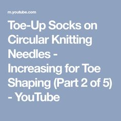 Toe-Up Socks on Circular Knitting Needles - Increasing for Toe Shaping (Part 2 of 5) - YouTube
