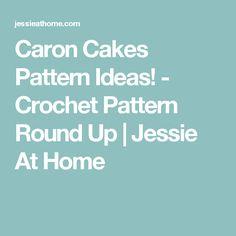 Caron Cakes Pattern Ideas! - Crochet Pattern Round Up   Jessie At Home