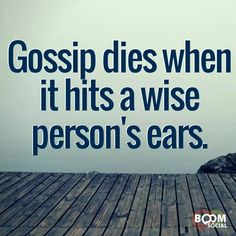 Gossip dies when it hits a wise person's ears.