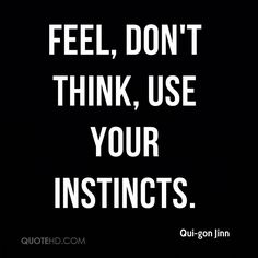 Feel, don't think, use your instincts - Qui Gon Jinn in Star Wars: Episode I - The Phantom Menace