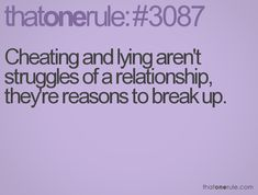 """Cheating and lying aren't struggles of a relationship, they're reasons to break up."""