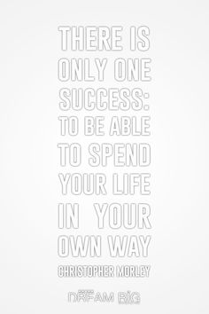 """There is only one success: To be able to spend your life in your own way."" #ChristopherMorley #Success #Life"