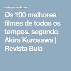 Os 100 melhores filmes de todos os tempos, segundo Akira Kurosawa | Revista Bula