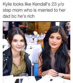 Scary accurate...   (Kylie Jenner looks like a 23 year old trophy wife married to Kendall's rich dad) Kardashian meme joke