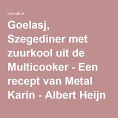 Goelasj, Szegediner met zuurkool uit de Multicooker - Een recept van Metal Karin - Albert Heijn