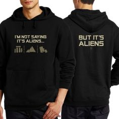 I'm Not Saying It's Aliens - Hoodie http://www.shopancientaliens.com/i-m-not-saying-it-s-aliens-hoodie/details/75528138?cid=social-pinterest-m2social-product&current_country=US&ref=share&utm_campaign=m2social&utm_content=product&utm_medium=social&utm_source=pinterest