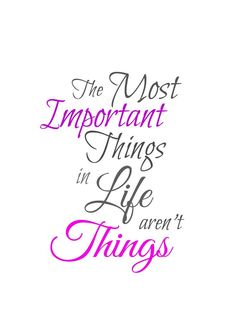 The Most Important Things in Life aren't Things Printable