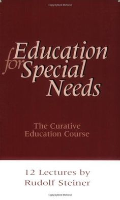 Education for Special Needs: The Curative Education Course by Rudolf Steiner http://www.amazon.com/dp/1855840421/ref=cm_sw_r_pi_dp_E4VZtb1422WBRQCM