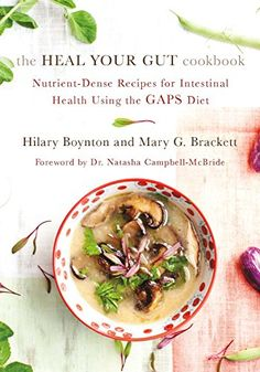 The Heal Your Gut Cookbook: Nutrient-Dense Recipes for Intestinal Health Using the GAPS Diet - Kindle edition by Hilary Boynton, Mary G. Brackett, Natasha Campbell-McBride. Professional & Technical Kindle eBooks @ Amazon.com.
