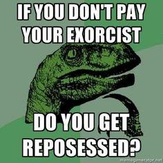 Good question - exorcist