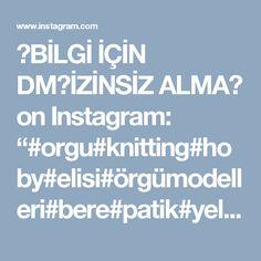 """⤵BİLGİ İÇİN DM🔴İZİNSİZ ALMA❌ on Instagram: """"#orgu#knitting#hoby#elisi#örgümodelleri#bere#patik#yelek#hırka#croched#elişim#orguyelek#handmade#ip#bebekorgu#şiş#örgümüseviyorum#tigişi#ye…"""""""