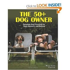 The 50+ Dog Owner:: Complete Dog Parenting for Baby Boomers and Beyond by Mary Jane Checchi. Staff picks from the OLPL.