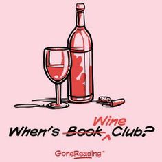 joking I love reading for my book club.  Getting together with my girls for wine is the icing on the Cake!