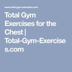Total Gym Exercises for the Chest | Total-Gym-Exercises.com